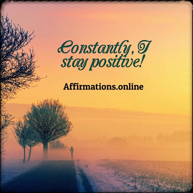 Positive affirmation from Affirmations.online - Constantly, I stay positive!