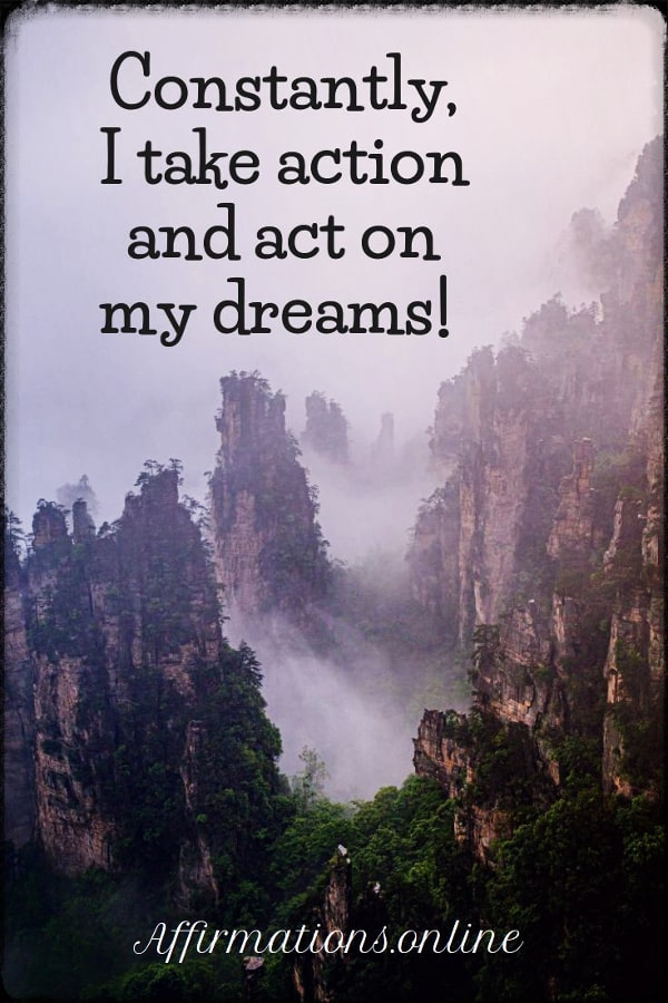 Positive affirmation from Affirmations.online - Constantly, I take action and act on my dreams!