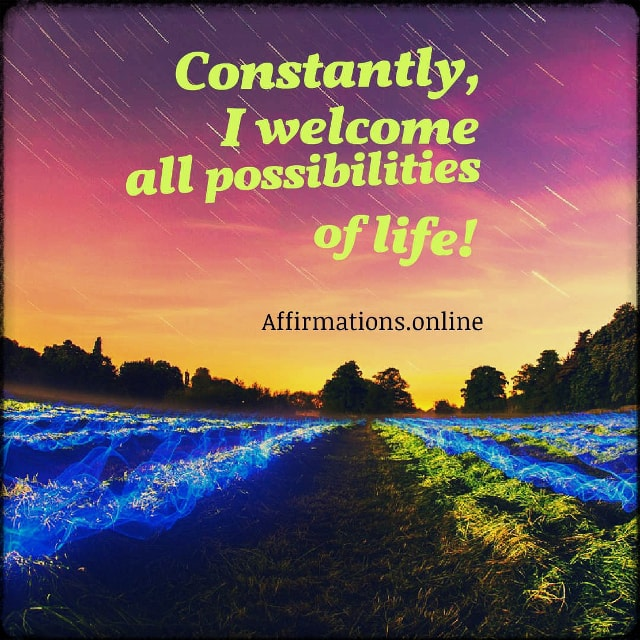 Positive affirmation from Affirmations.online - Constantly, I welcome all possibilities of life!