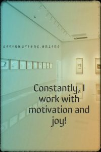 Positive affirmation from Affirmations.online - Constantly, I work with motivation and joy!