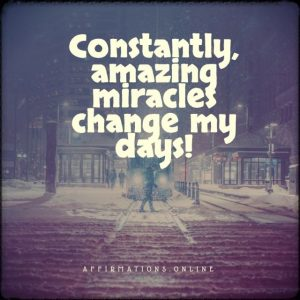 Positive affirmation from Affirmations.online - Constantly, amazing miracles change my days!