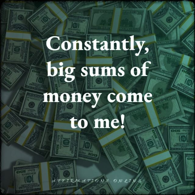 Positive affirmation from Affirmations.online - Constantly, big sums of money come to me!