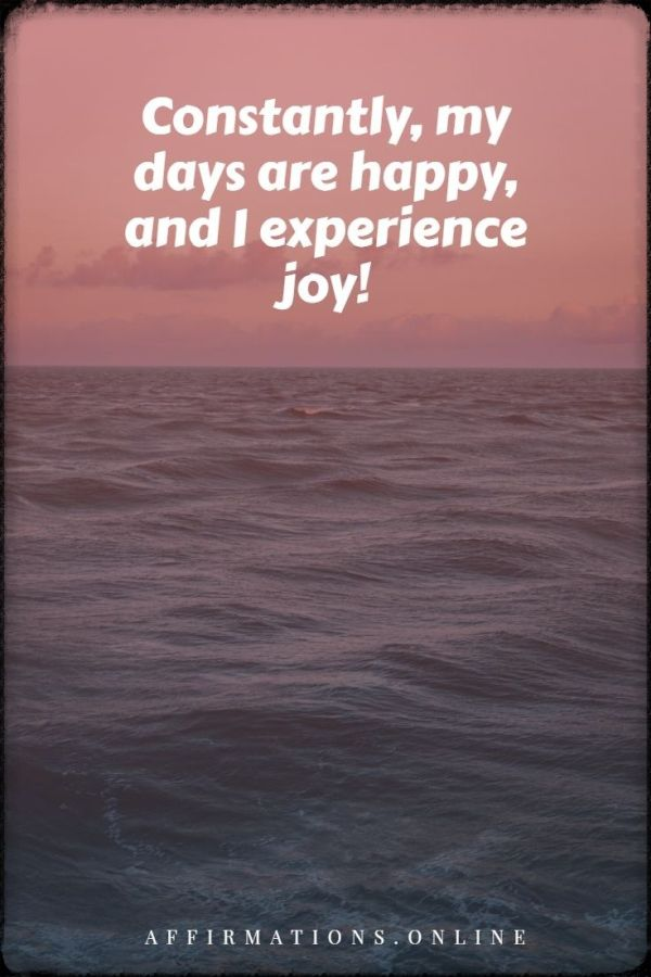 Positive affirmation from Affirmations.online - Constantly, my days are happy, and I experience joy!