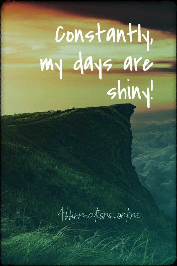 Positive affirmation from Affirmations.online - Constantly my days are shiny!