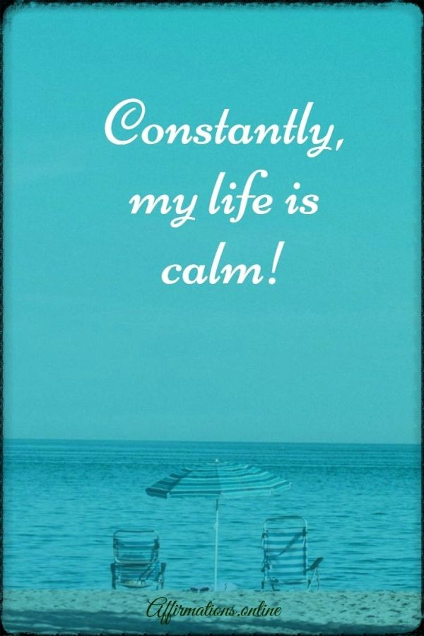 Positive affirmation from Affirmations.online - Constantly, my life is calm!