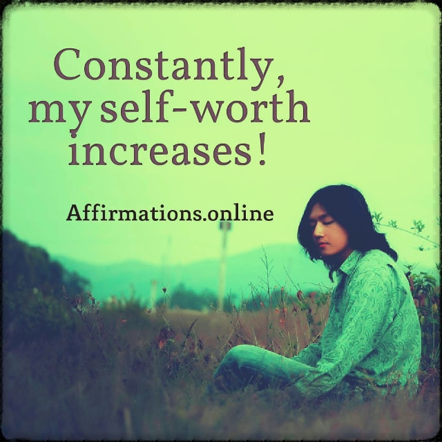 Positive affirmation from Affirmations.online - Constantly, my self-worth increases!