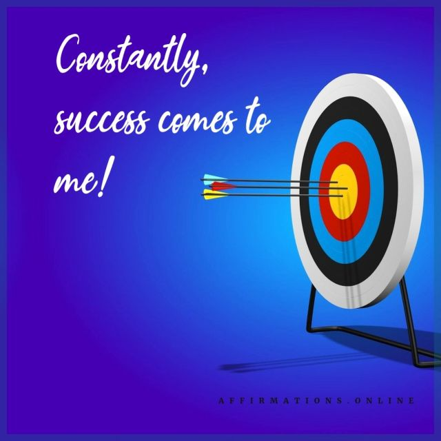Positive affirmation from Affirmations.online - Constantly, success comes to me!