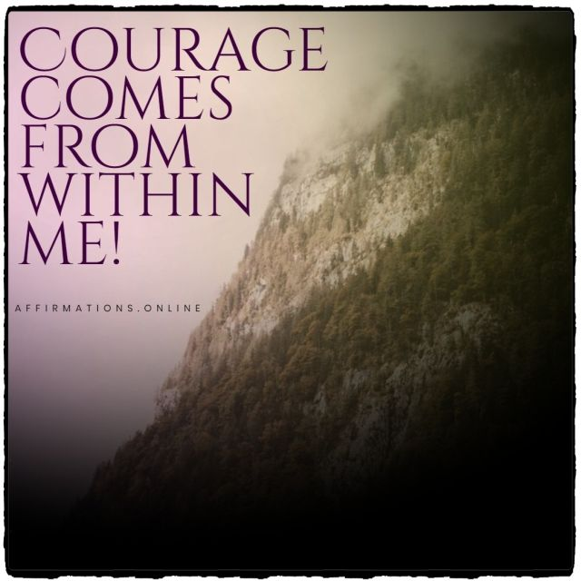 Positive affirmation from Affirmations.online - Courage comes from within me!