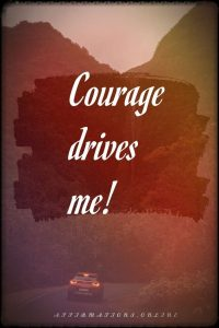 Positive affirmation from Affirmations.online - Courage drives me!
