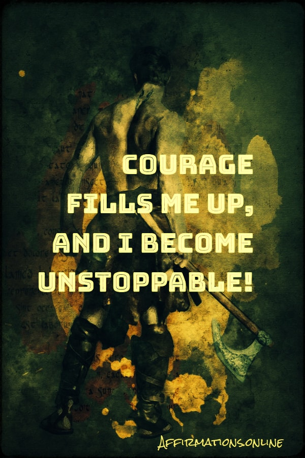 Positive affirmation from Affirmations.online - Courage fills me up, and I become unstoppable!