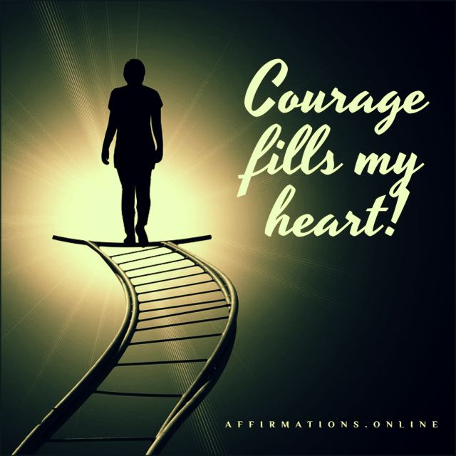 Positive affirmation from Affirmations.online - Courage fills my heart!
