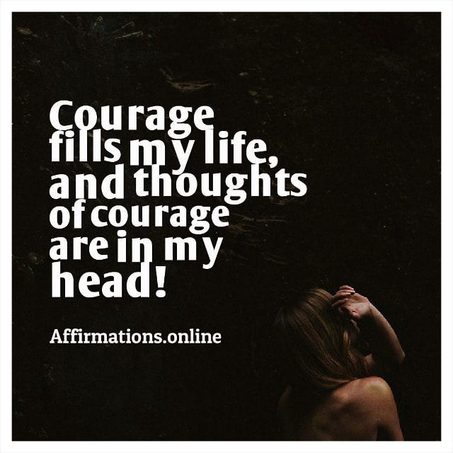 Positive affirmation from Affirmations.online - Courage fills my life, and thoughts of courage are in my head!