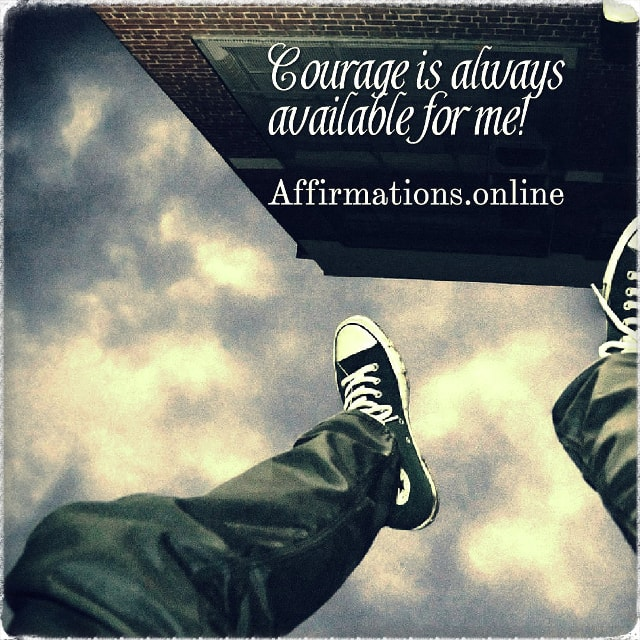 Positive affirmation from Affirmations.online - Courage is always available for me!