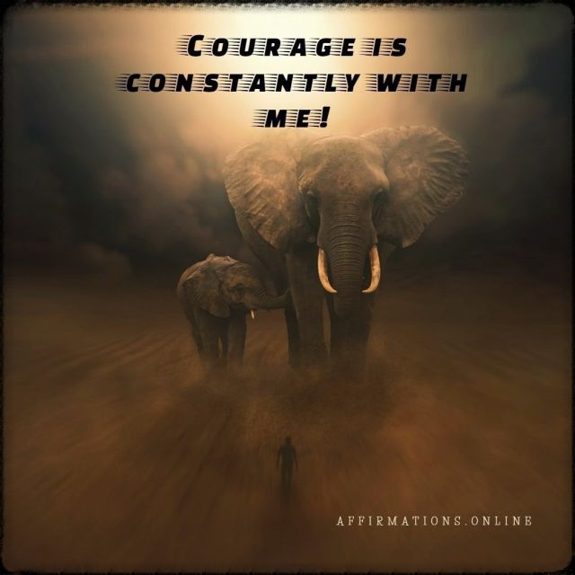 Positive affirmation from Affirmations.online - Courage is constantly with me!