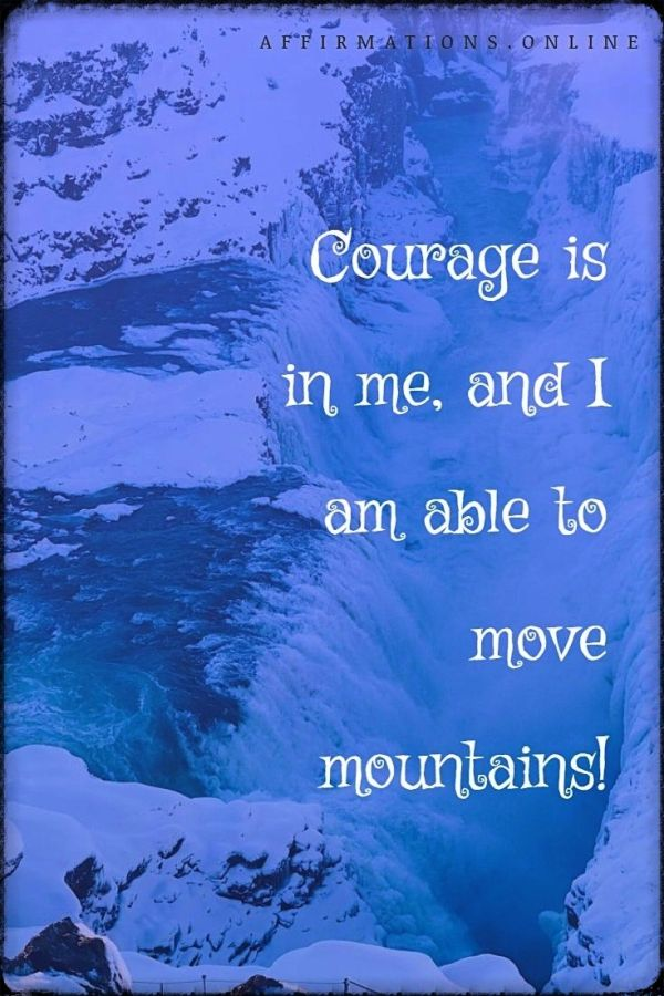 Positive affirmation from Affirmations.online - Courage is in me, and I am able to move mountains!