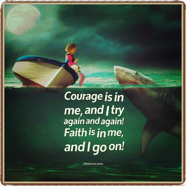 Positive affirmation from Affirmations.online - Courage is in me, and I try again and again! Faith is in me, and I go on!