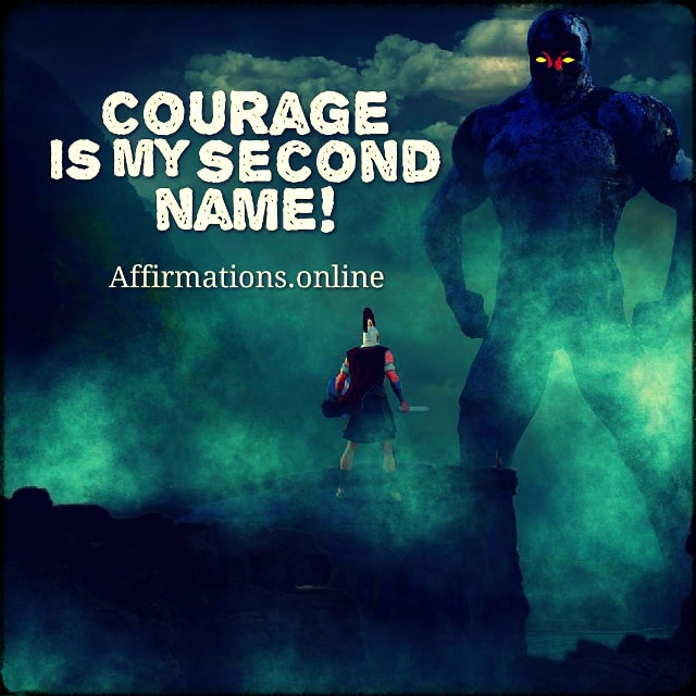 Positive affirmation from Affirmations.online - Courage is my second name!