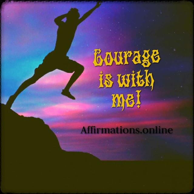 Positive affirmation from Affirmations.online - Courage is with me!