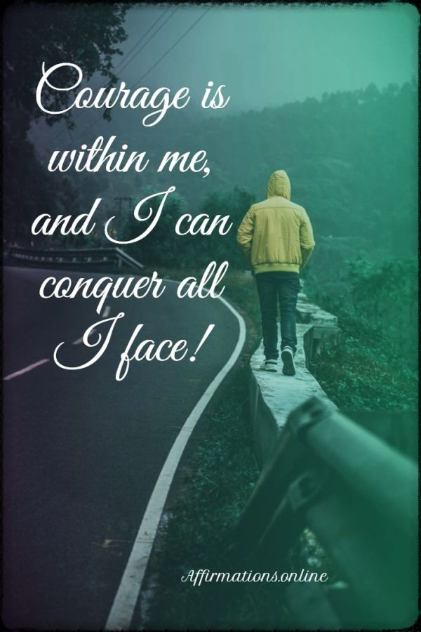 Positive affirmation from Affirmations.online - Courage is within me, and I can conquer all I face!