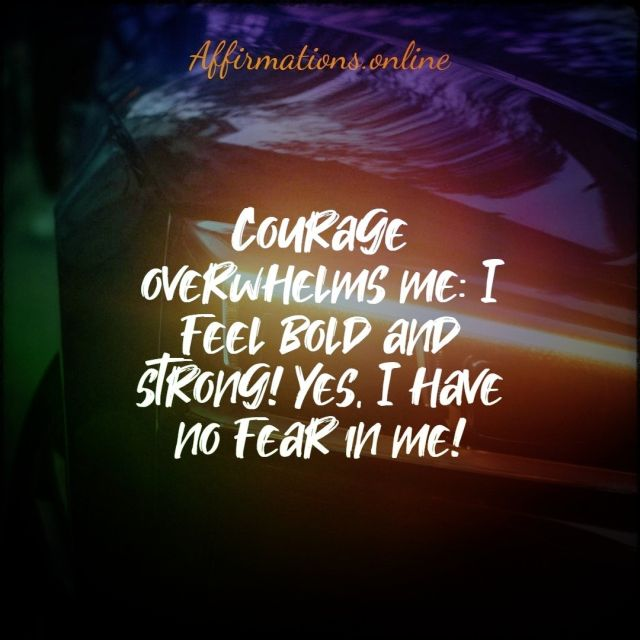 Positive Affirmation from Affirmations.online - Courage overwhelms me: I feel bold and strong! Yes, I have no fear in me!