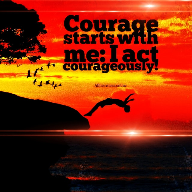Positive affirmation from Affirmations.online - Courage starts with me: I act courageously!