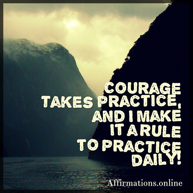 Positive affirmation from Affirmations.online - Courage takes practice, and I make it a rule to practice daily!