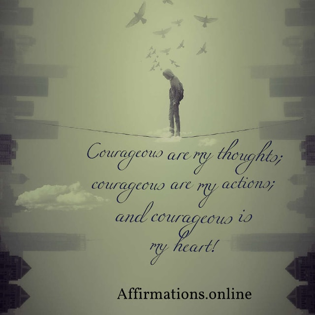Image affirmation from Affirmations.online - Courageous are my thoughts; courageous are my actions; and courageous is my heart!