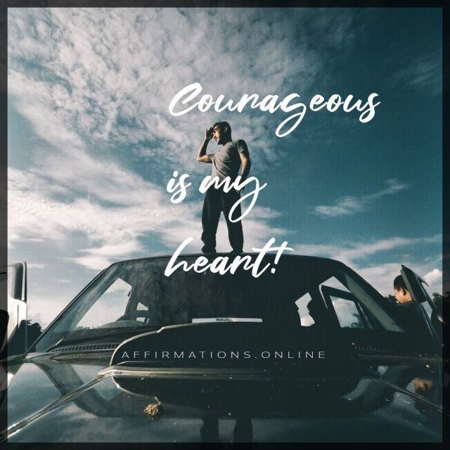 Positive affirmation from Affirmations.online - Courageous is my heart!