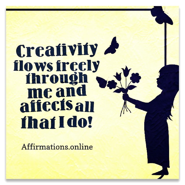 Positive affirmation from Affirmations.online - Creativity flows freely through me and affects all that I do!