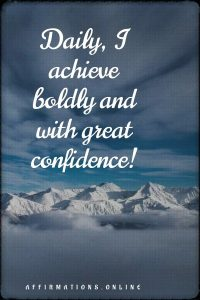 Positive affirmation from Affirmations.online - Daily, I achieve boldly and with great confidence!