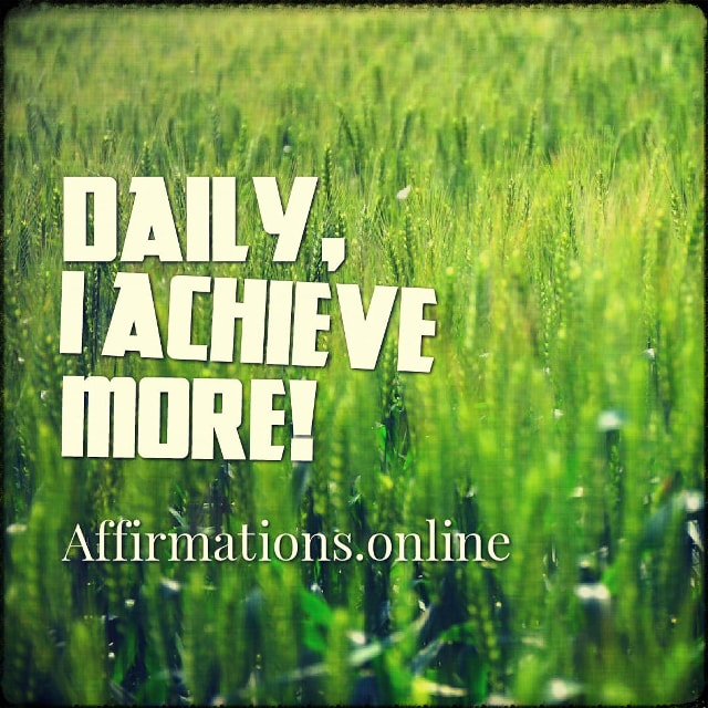 Positive affirmation from Affirmations.online - Daily, I achieve more!