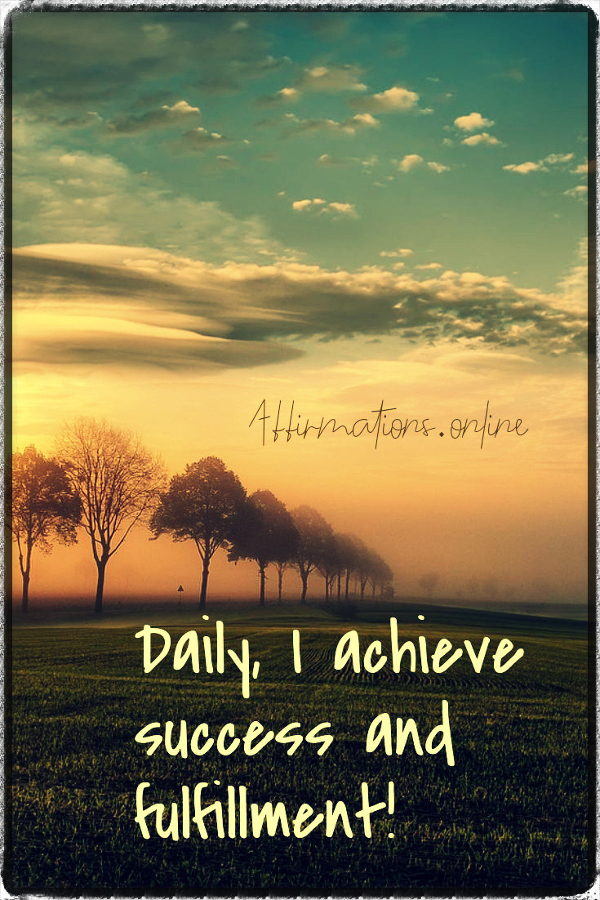 Positive affirmation from Affirmations.online - Daily, I achieve success and fulfillment!