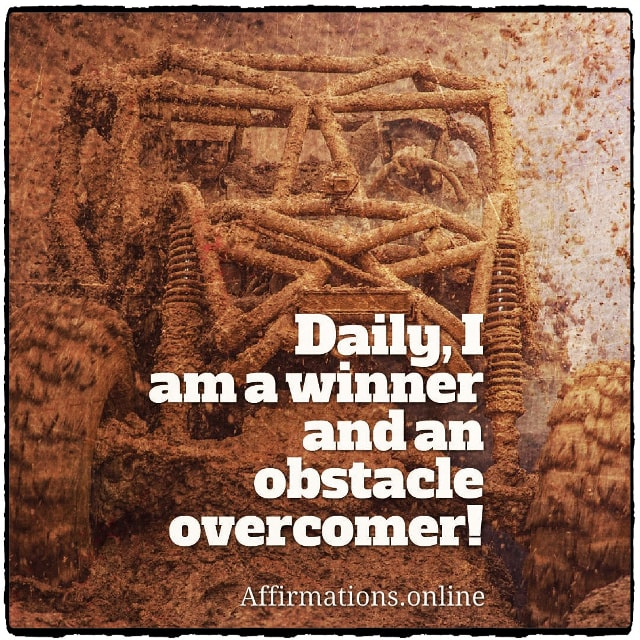 Positive affirmation from Affirmations.online - Daily, I am a winner and an obstacle overcomer!