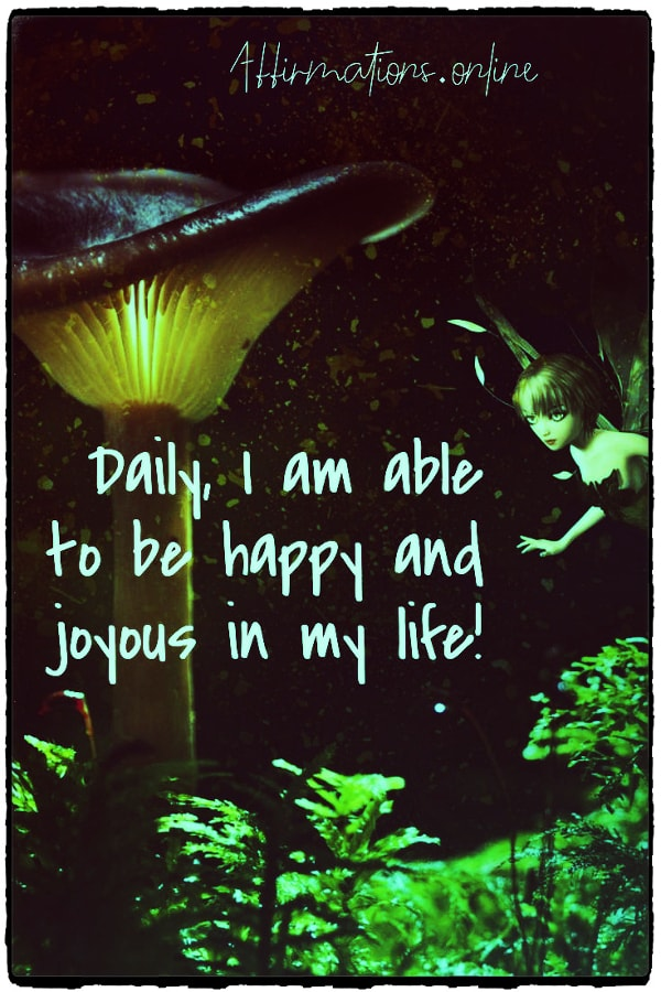 Positive affirmation from Affirmations.online - Daily, I am able to be happy and joyous in my life!