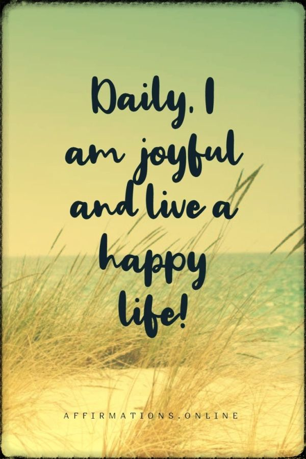 Positive affirmation from Affirmations.online - Daily, I am joyful and live a happy life!