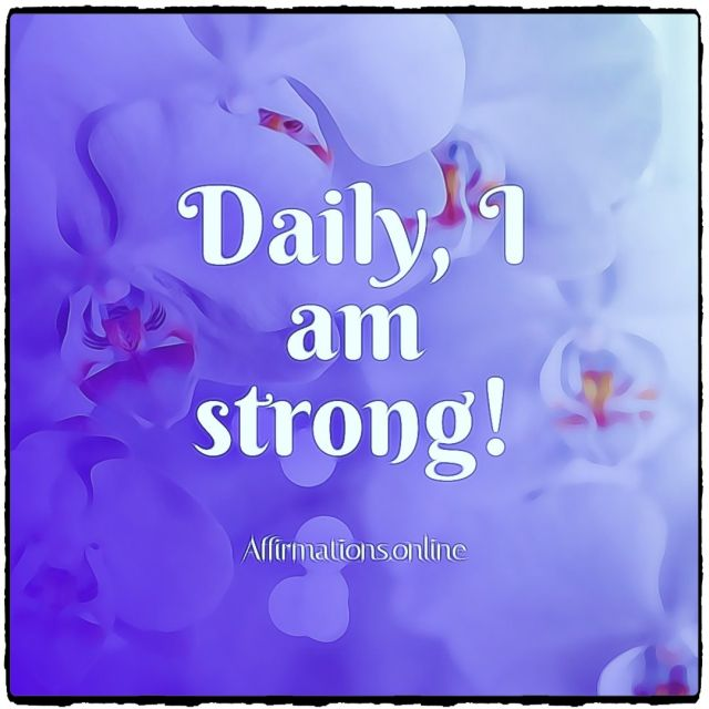 Positive affirmation from Affirmations.online - Daily, I am strong!