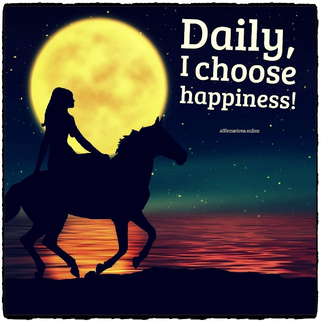 Positive affirmation from Affirmations.online - Daily, I choose happiness!