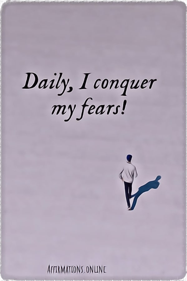 Positive affirmation from Affirmations.online - Daily, I conquer my fears!