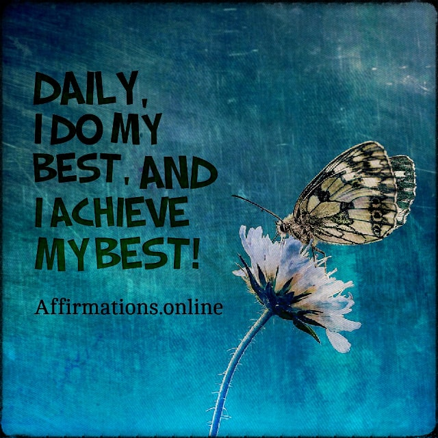 Positive affirmation from Affirmations.online - Daily, I do my best, and I achieve my best!