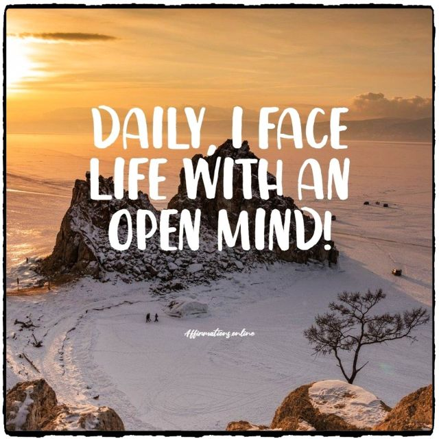 Positive Affirmation from Affirmations.online - Daily, I face life with an open mind!