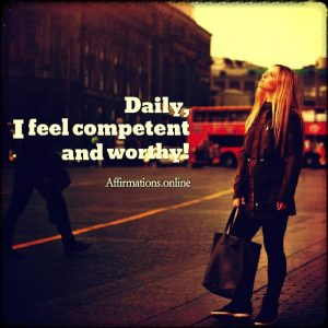Positive affirmation from Affirmations.online - Daily, I feel competent and worthy!