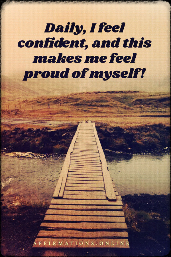 Positive affirmation from Affirmations.online - Daily, I feel confident, and this makes me feel proud of myself!