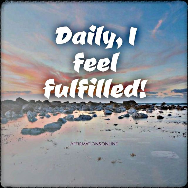 Positive affirmation from Affirmations.online - Daily, I feel fulfilled!