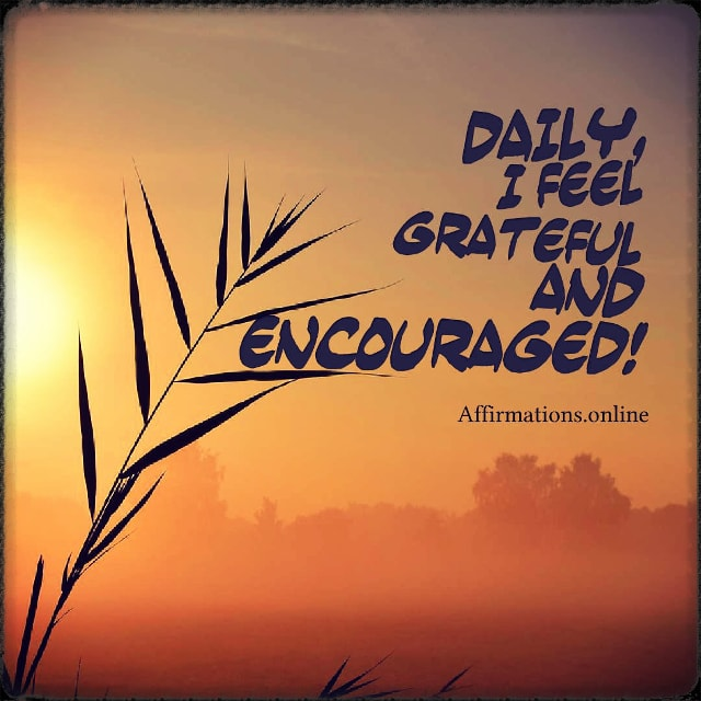 Positive affirmation from Affirmations.online - Daily, I feel grateful and encouraged!