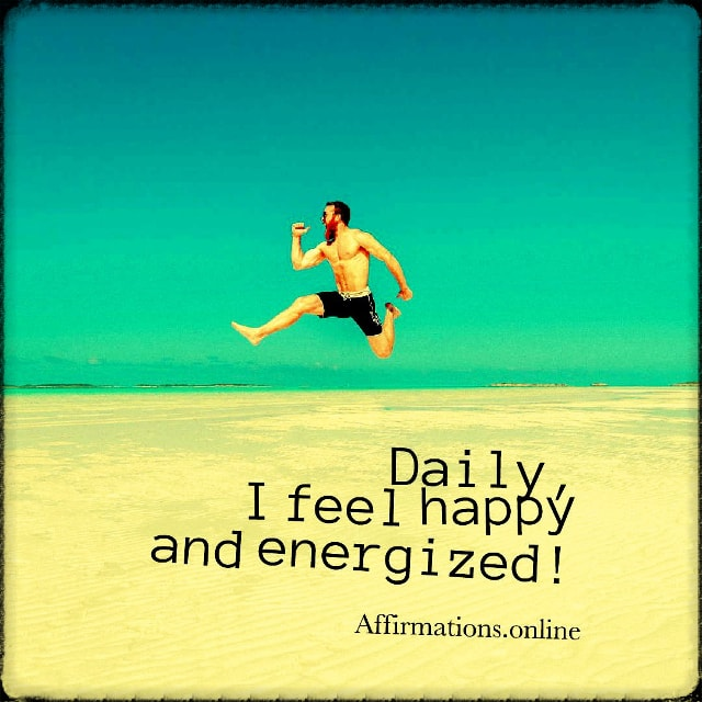 Positive affirmation from Affirmations.online - Daily, I feel happy and energized!