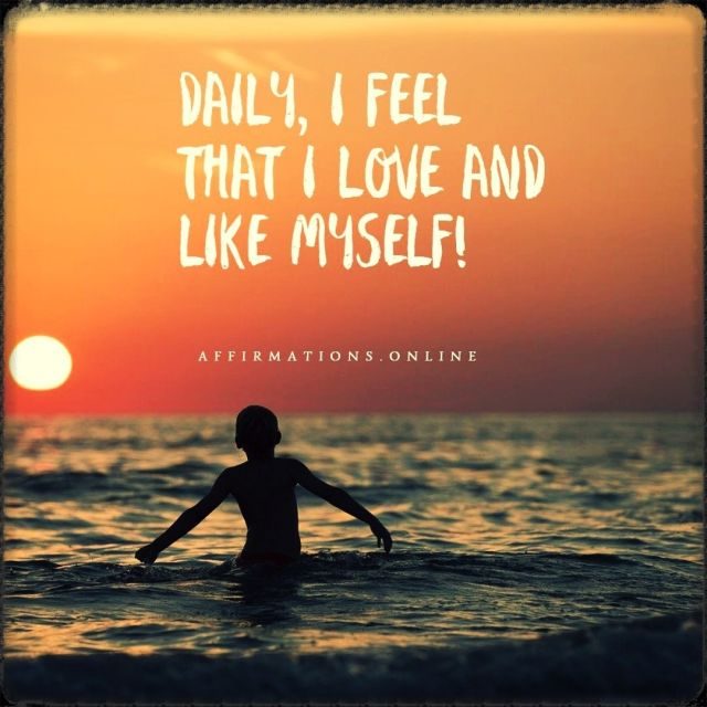 Positive affirmation from Affirmations.online - Daily, I feel that I love and like myself!