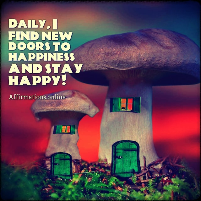 Positive affirmation from Affirmations.online - Daily, I find new doors to happiness and stay happy!
