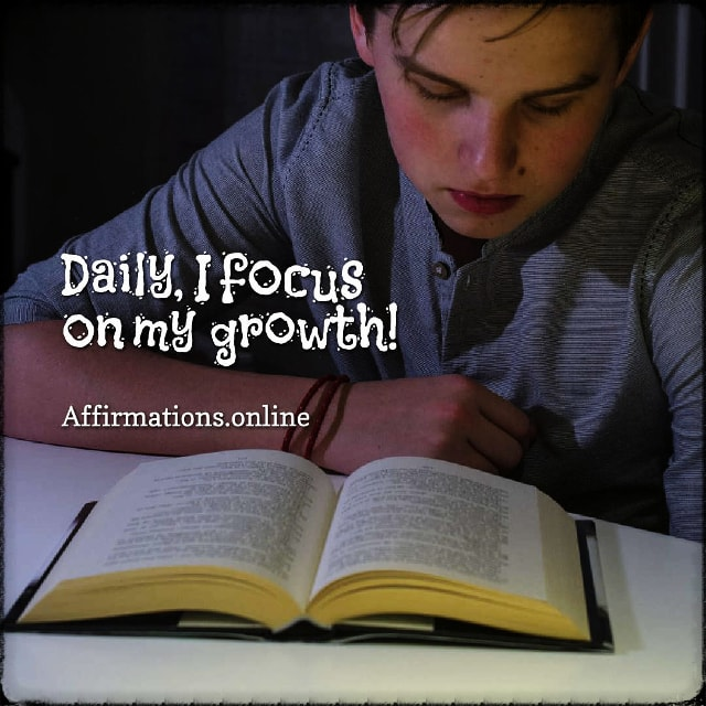 Positive affirmation from Affirmations.online - Daily, I focus on my growth!