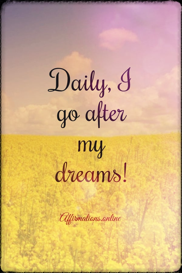 Positive affirmation from Affirmations.online - Daily, I go after my dreams!