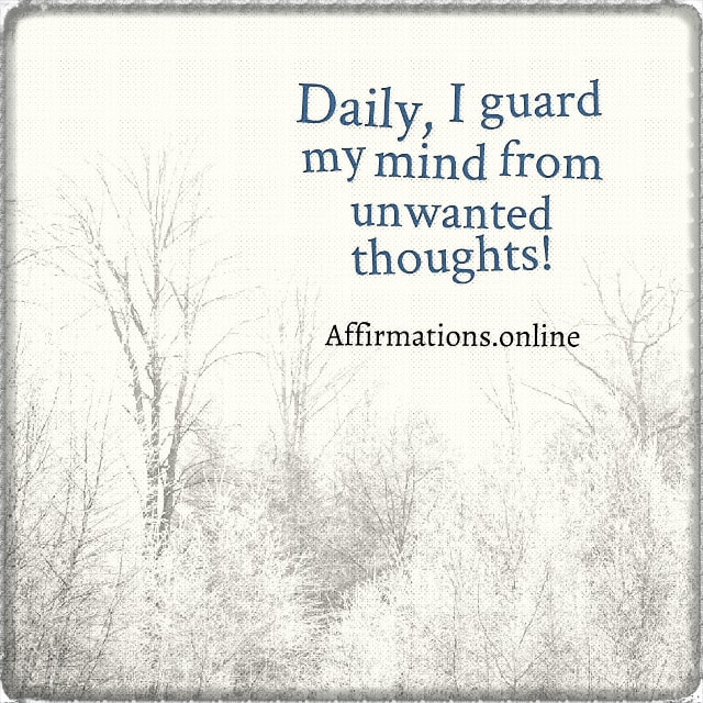Positive affirmation from Affirmations.online - Daily, I guard my mind from unwanted thoughts!